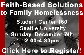 Register For Faith Based Solutions to Family Homelessness - What's next for your Congregation, 12-7-14, Seattle University